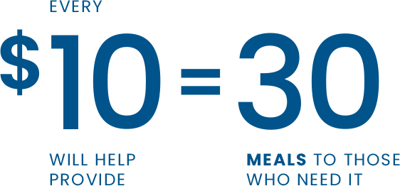 Every $10 will help provide 30 meals to those who need it